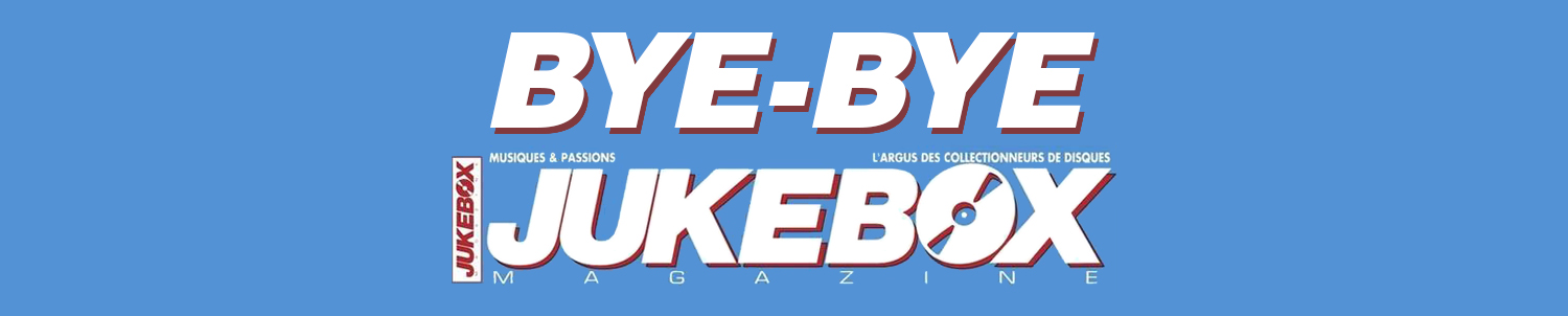 Bye-Bye Jukebox Magazine !